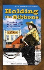 Holding the Ribbons : The Story of the Overland Stagecoach - Alvin Robert Cunningham