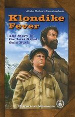 Klondike Fever : The Story of the Last Great Gold Rush - Alvin Robert Cunningham