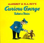 Curious George Takes a Train - Margret Rey