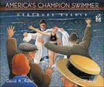 America's Champion Swimmer : Gertrude Ederle - David A Adler