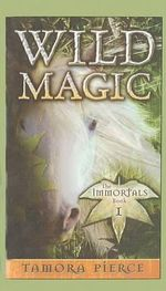 Wild Magic : The Immortals Series : Book 1 - Tamora Pierce