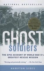 Ghost Soldiers : The Epic Account of World War II's Greatest Rescue Mission - Hampton Sides