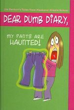 My Pants Are Haunted : Dear Dumb Diary Series : Book 2 - Jim Benton