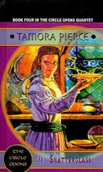 Shatterglass : Circle Opens Series : Book 4 - Tamora Pierce