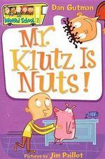 Mr. Klutz Is Nuts! : My Weird School Series : Book 2 - Dan Gutman
