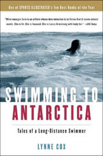 Swimming to Antarctica : Tales of a Long-Distance Swimmer - Dr Lynne Cox