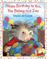 Happy Birthday to You, You Belong in a Zoo : Gilbert and Friends (Prebound) - Diane de Groat