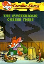 The Mysterious Cheese Thief : Geronimo Stilton Series : Book 31 - Geronimo Stilton