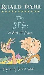The BFG : A Set of Plays - Roald Dahl