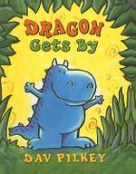 Dragon Gets by : Dragon's First Tale - Dav Pilkey