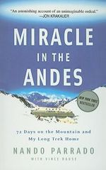 Miracle in the Andes : 72 Days on the Mountain and My Long Trek Home - Nando Parrado