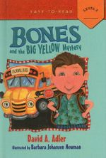 Bones and the Big Yellow Mystery - David A Adler