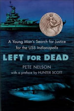 Left for Dead : A Young Man's Search for Justice for the USS Indianapolis - Pete Nelson