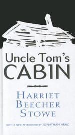 Uncle Tom's Cabin : Or, Life Among the Lowly - Professor Harriet Beecher Stowe
