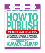 How to Publish Your Articles : A Complete Guide to Making the Right Publication Say Yes - Shirley Kawa-Jump