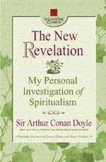The New Revelation : My Personal Investigation of Spiritualism - Sir Arthur Conan Doyle