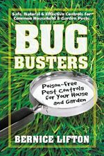 Bug Busters : Safe, Natural and Effective Controls for Common Household and Garden Pests - Bernice Lifton