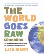 The World Goes Raw Cookbook : An International Collection of Raw Vegetarian Recipes - Cohen Lisa