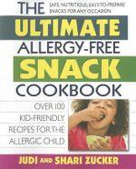 Ultimate Allergy-Free Snack Cookbook : Over 100 Kid-Friendly Recipes for the Allergic Child - Judi Zucker