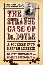 The Strange Case of Dr. Doyle : A Journey Into Madness & Mayhem - Daniel L Friedman