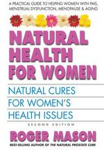 Natural Health For Women : Natural Cures For Women's Health Issues - Roger Mason
