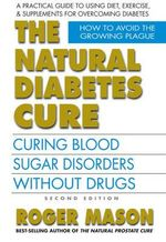 Natural Diabetes Cure : Curing Blood Sugar Disorders Without Drugs - Roger Mason