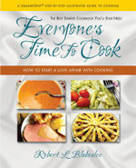 Everyone's Time to Cook : How to Start a Love Affair with Cooking - Robert L Blakeslee