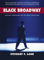 Black Broadway : African Americans on the Great White Way - Stewart F. Lane
