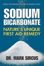 Sodium Bicarbonate : Nature's Unique First Aid Remedy - Dr Mark Sircus