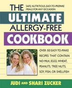 Ultimate Allergy-Free Cookbook : Over 120 Great Recipes That Contain No Milk, Eggs, Wheat, Peanuts, Tree Nuts, Soy, Fish, or Shellfish - Judi Zucker