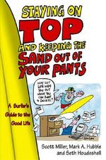 Staying on Top and Keeping the Sand Out of Your Pants : A Surfer's Guide to the Good Life - Scott D., Ph.D Miller