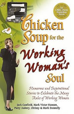 Chicken Soup for the Working Womans Soul : Humorous and Inspirational Stories to Celebrate the Many Roles of Working Women - Jack and Hansen Canfield
