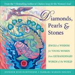 Diamonds, Pearls and Stones : Jewels of Wisdom for Young Women from Extraordinary Women of the World - Jennifer Read Hawthorne