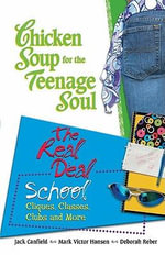 Chicken Soup for the Teenage Soul : The Real Deal/ School, Cliques, Classes, Clubs and More - Jack Canfield