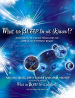 What the Bleep Do We Know!? : Discovering the Endless Possibilites for Altering Your Everyday Reality - William Arntz