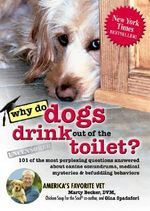 Why Do Dogs Drink Out of the Toilet? : 101 of the Most Perplexing Questions Answered about Canine Conundrums, Medical Mysteries & Befuddling Behaviors - Marty Becker