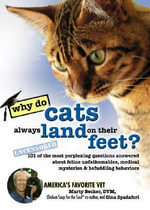 Do Cats Always Land on Their Feet? : 101 of the Most Perplexing Questions Answered about Feline Unfathomables, Medical Mysteries & Befuddling Behaviors - Marty Becker