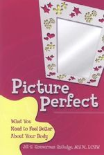 Picture Perfect : What You Need to Feel Better About Your Body - Jill Zimmerman Rutledge