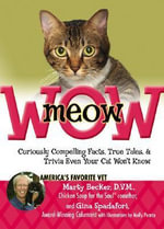 Meow Wow : Curiously Compelling Facts, True Tales, and Trivia Even Your Cat Won't Know - Marty Becker