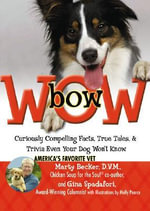 Bow Wow : Curiously Compelling Facts, True Tales, and Trivia Even Your Dog Won't Know - Marty Becker