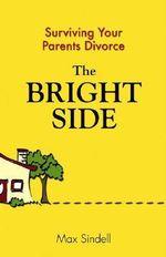 The Bright Side : Surviving Your Parents' Divorce - Max Sindell