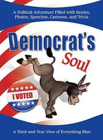 Democrat's Soul : A Tried-And-True View of Everything Blue