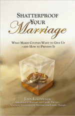 Shatterproof Your Marriage : What Makes Couples Want to Give Up-and How to Prevent it - John Eckenwiler