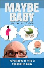 Maybe Baby : An Infertile Love Story - Matthew M. F. Miller
