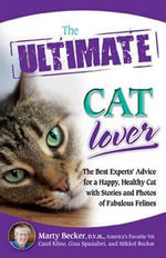 The Ultimate Cat Lover : The Best Experts' Advice for a Happy, Healthy Cat with Stories and Photos of Fabulous Felines - Marty Becker