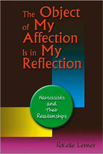 The Object of My Affection is in My Reflection : Narcissists and Their Relationships - Rokelle Lerner