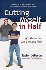 Cutting Myself in Half : 150 Pounds Lost, One Byte at a Time - Taylor LeBaron
