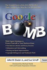 Google' Bomb : Expert Solutions to Protect Yourself from Online Attacks and Maintain a Searchable Image - John W. Dozier Jr