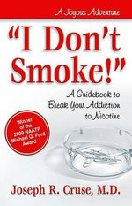 I Don't Smoke : A Guidebook to Break Your Addiction to Nicotine - Joseph R. Cruse