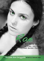 Rae : My True Story of Fear, Anxiety, and Social Phobia - Chelsea Rae Swiggett